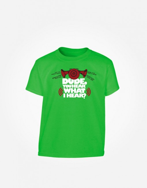 dude-you-hear-what-I-hear-kids-t-shirt-green